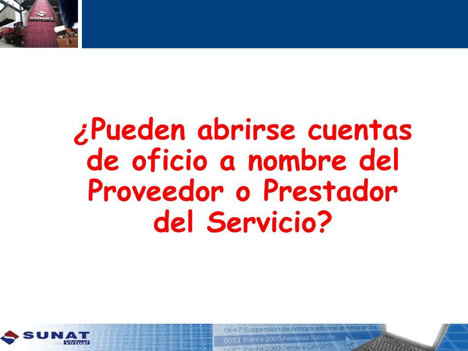 ¿ Pueden abrirse cuentas de oficio a nombre del Proveedor o Prestador del Servicio?