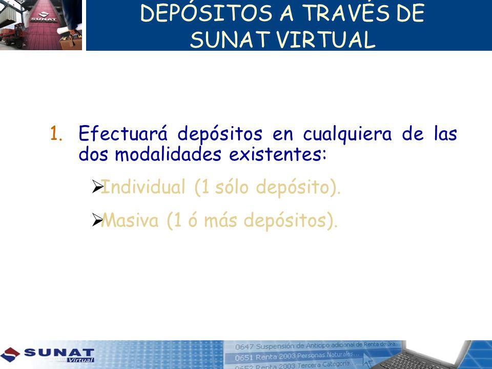 DEPÓSITOS A TRAVÉS DE SUNAT VIRTUAL 1.Efectuará depósitos en cualquiera de las dos modalidades existentes: Individual (1 sólo depósito). Masiva (1 ó m