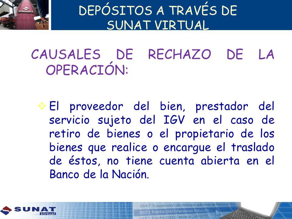 DEPÓSITOS A TRAVÉS DE SUNAT VIRTUAL CAUSALES DE RECHAZO DE LA OPERACIÓN: El proveedor del bien, prestador del servicio sujeto del IGV en el caso de re
