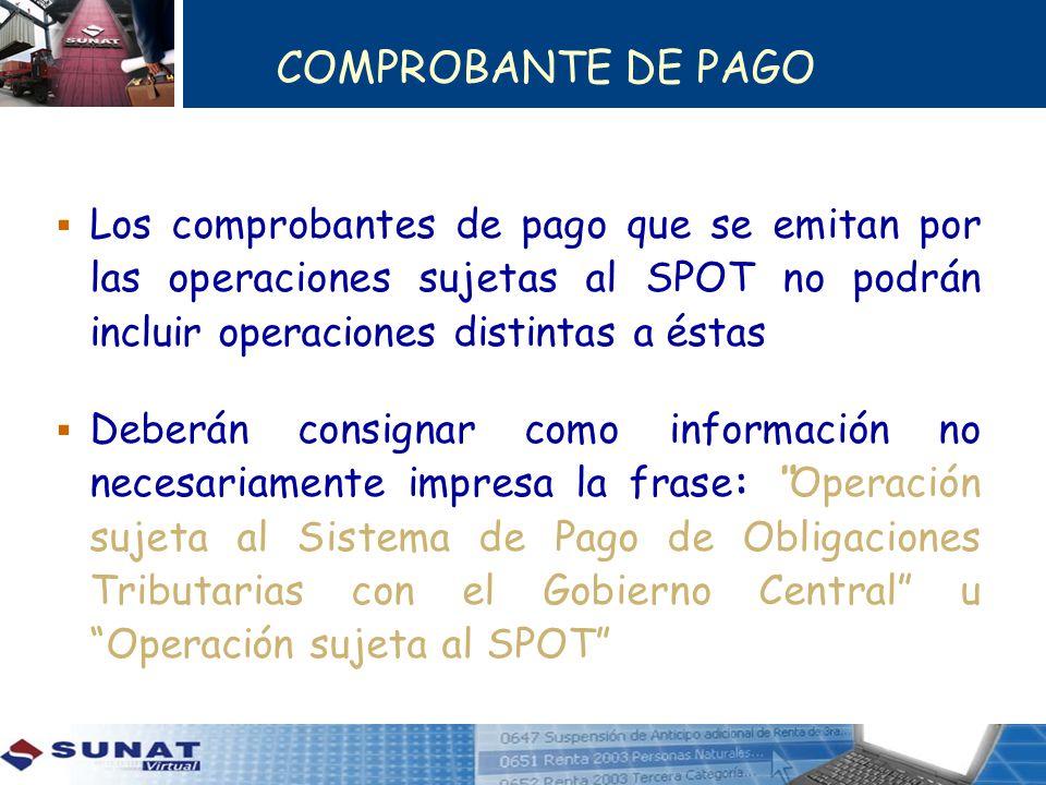 COMPROBANTE DE PAGO Los comprobantes de pago que se emitan por las operaciones sujetas al SPOT no podrán incluir operaciones distintas a éstas Deberán