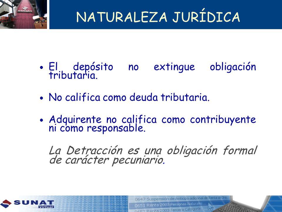 NATURALEZA JURÍDICA El depósito no extingue obligación tributaria. No califica como deuda tributaria. Adquirente no califica como contribuyente ni com