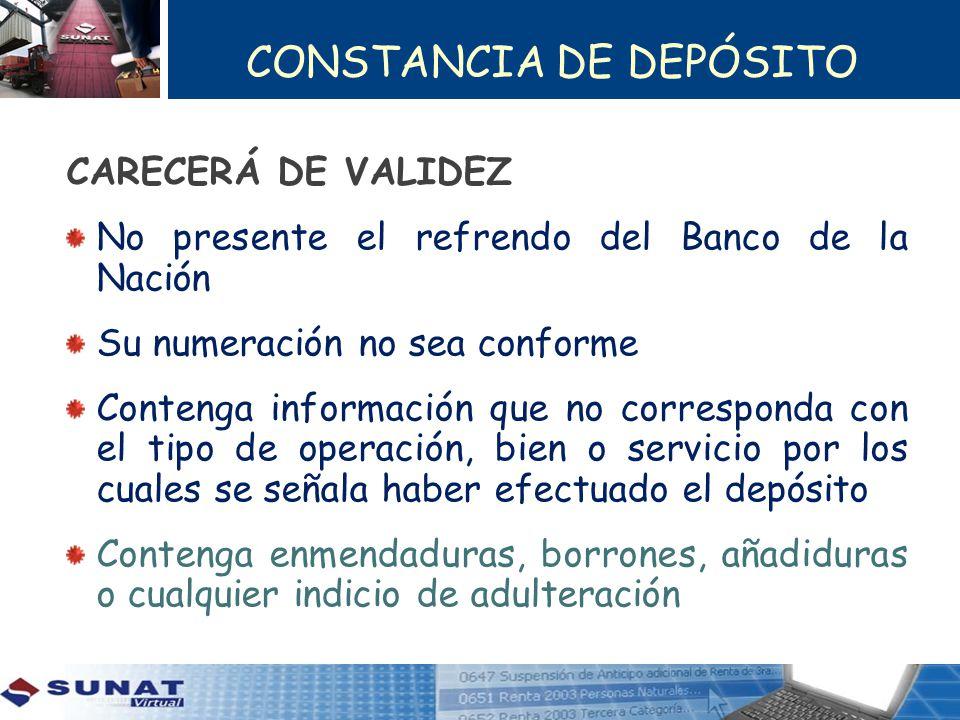 CONSTANCIA DE DEPÓSITO CARECERÁ DE VALIDEZ No presente el refrendo del Banco de la Nación Su numeración no sea conforme Contenga información que no co