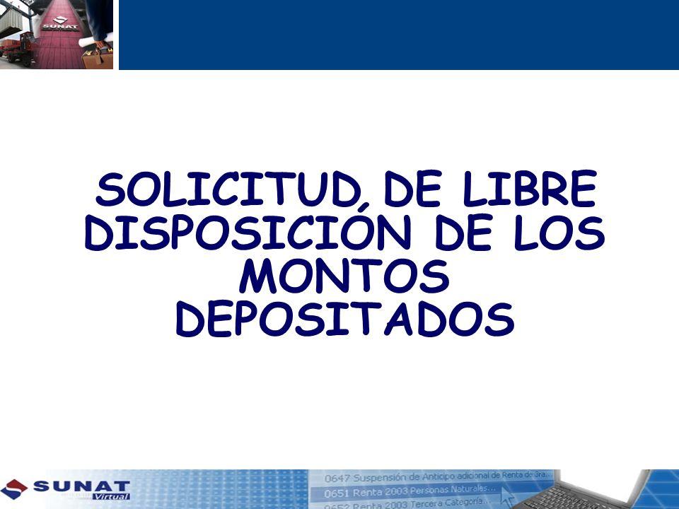 SOLICITUD DE LIBRE DISPOSICIÓN DE LOS MONTOS DEPOSITADOS