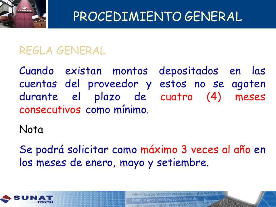 PROCEDIMIENTO GENERAL REGLA GENERAL Cuando existan montos depositados en las cuentas del proveedor y estos no se agoten durante el plazo de cuatro (4)