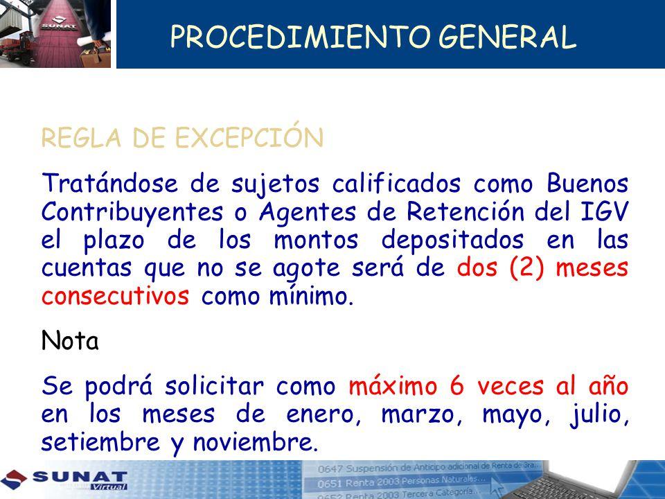 PROCEDIMIENTO GENERAL REGLA DE EXCEPCIÓN Tratándose de sujetos calificados como Buenos Contribuyentes o Agentes de Retención del IGV el plazo de los m
