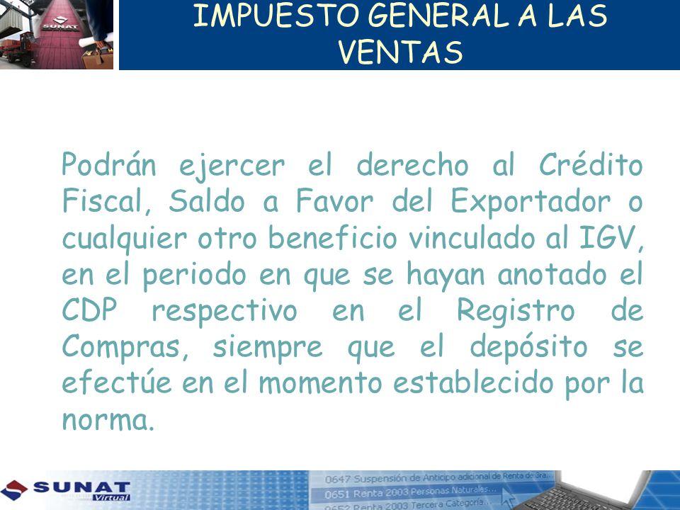 IMPUESTO GENERAL A LAS VENTAS Podrán ejercer el derecho al Crédito Fiscal, Saldo a Favor del Exportador o cualquier otro beneficio vinculado al IGV, e