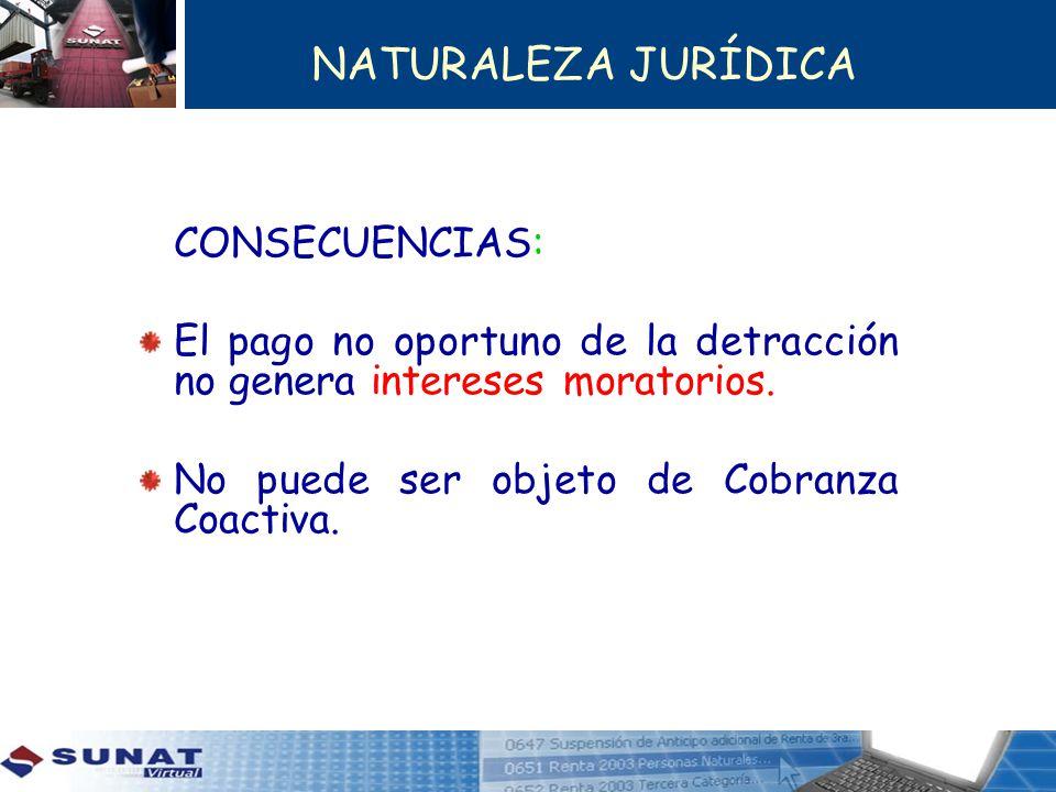NATURALEZA JURÍDICA CONSECUENCIAS: El pago no oportuno de la detracción no genera intereses moratorios. No puede ser objeto de Cobranza Coactiva.