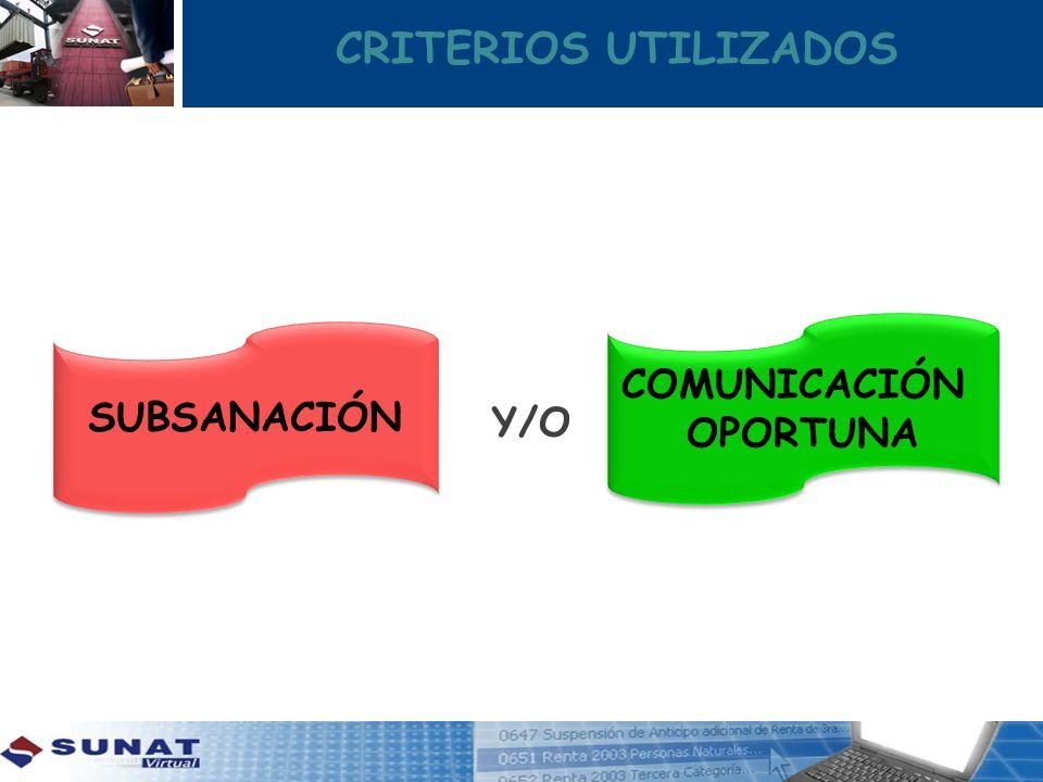 CRITERIOS UTILIZADOS SUBSANACIÓN COMUNICACIÓN OPORTUNA COMUNICACIÓN OPORTUNA Y/O