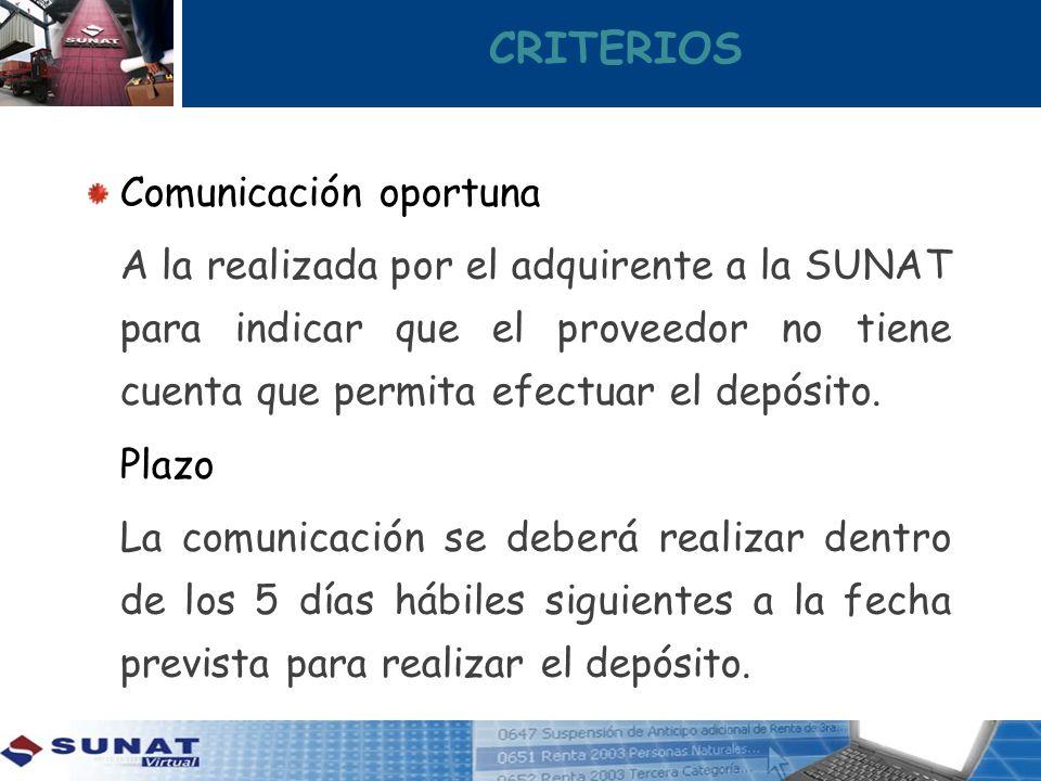 CRITERIOS Comunicación oportuna A la realizada por el adquirente a la SUNAT para indicar que el proveedor no tiene cuenta que permita efectuar el depó