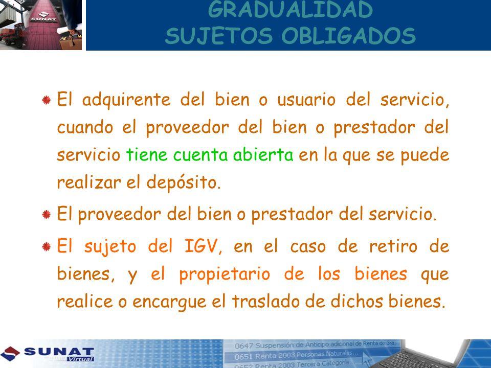 GRADUALIDAD SUJETOS OBLIGADOS El adquirente del bien o usuario del servicio, cuando el proveedor del bien o prestador del servicio tiene cuenta abiert