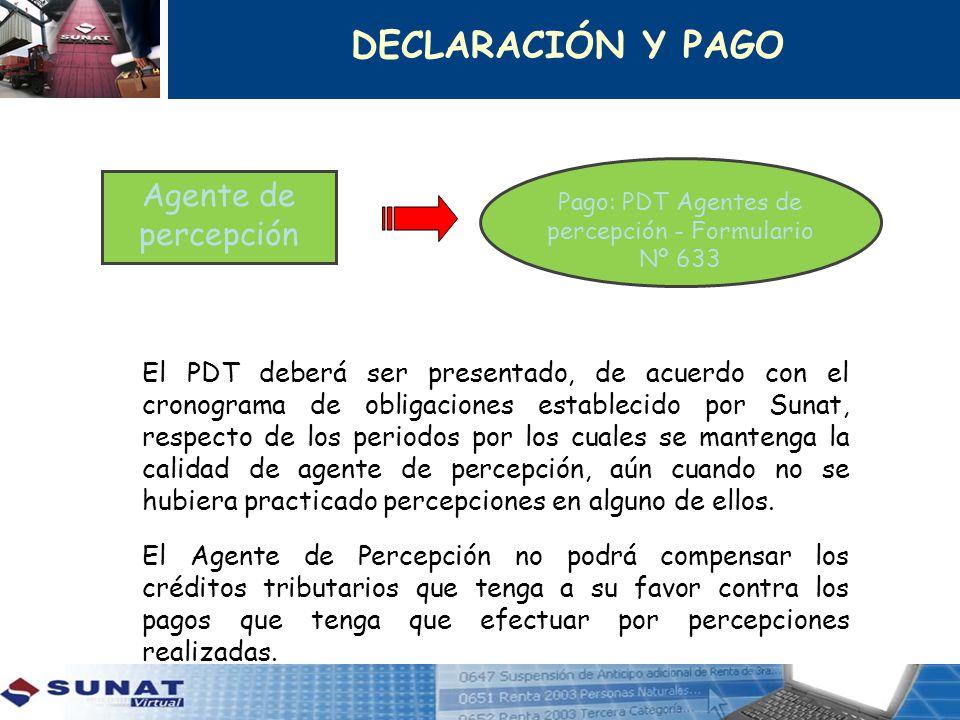 Agente de percepción Pago: PDT Agentes de percepción - Formulario Nº 633 El PDT deberá ser presentado, de acuerdo con el cronograma de obligaciones es