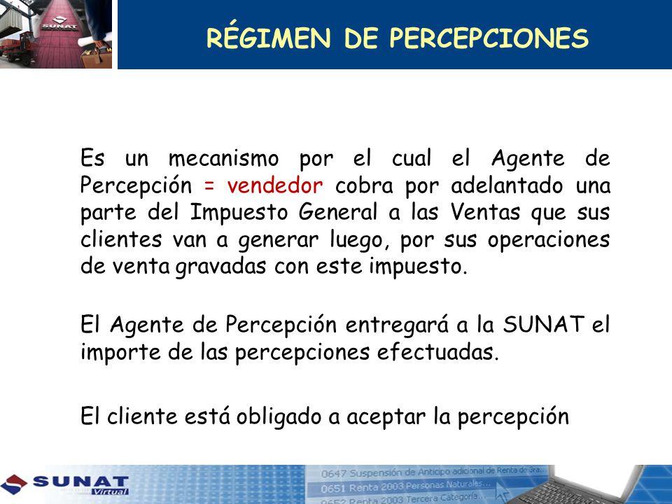 Es un mecanismo por el cual el Agente de Percepción = vendedor cobra por adelantado una parte del Impuesto General a las Ventas que sus clientes van a