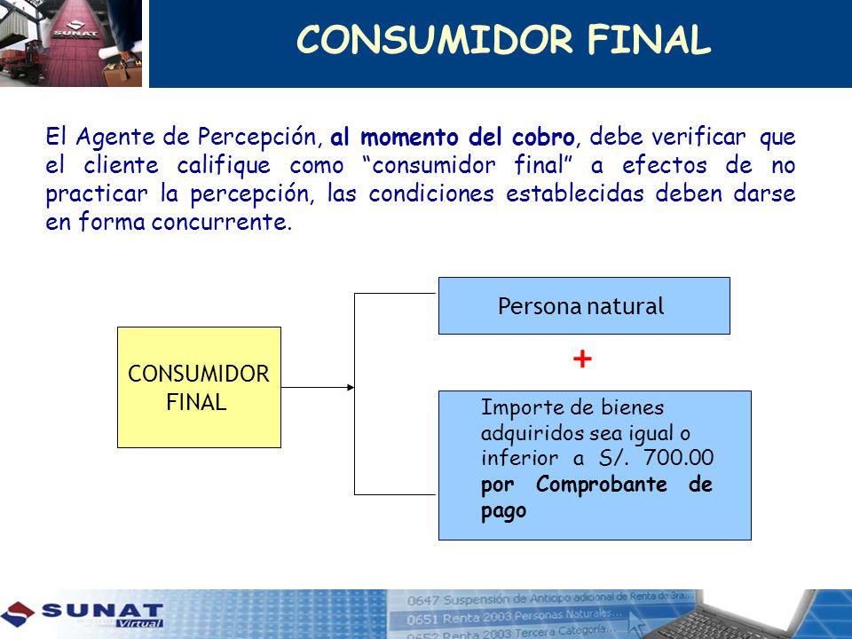 El Agente de Percepción, al momento del cobro, debe verificar que el cliente califique como consumidor final a efectos de no practicar la percepción,