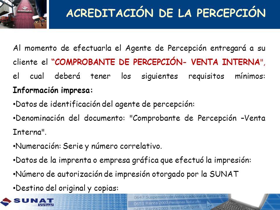 Al momento de efectuarla el Agente de Percepción entregará a su cliente el COMPROBANTE DE PERCEPCIÓN- VENTA INTERNA