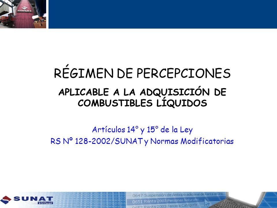 APLICABLE A LA ADQUISICIÓN DE COMBUSTIBLES LÍQUIDOS Artículos 14° y 15° de la Ley RS Nº 128-2002/SUNAT y Normas Modificatorias