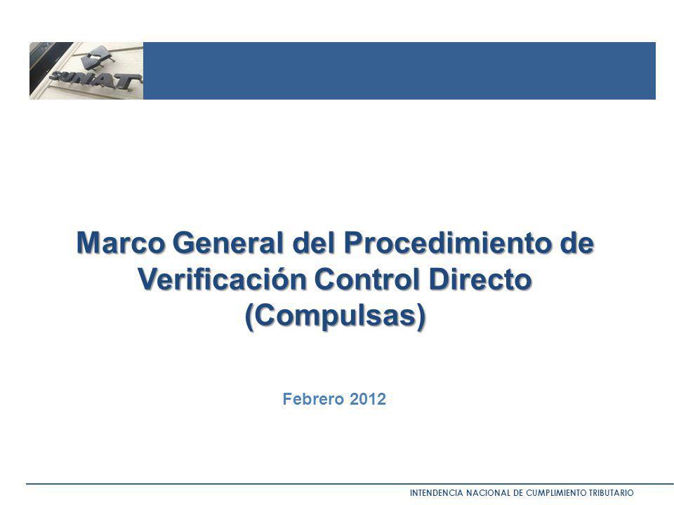 INTENDENCIA NACIONAL DE CUMPLIMIENTO TRIBUTARIO Marco General del Procedimiento de Verificación Control Directo (Compulsas) Febrero 2012