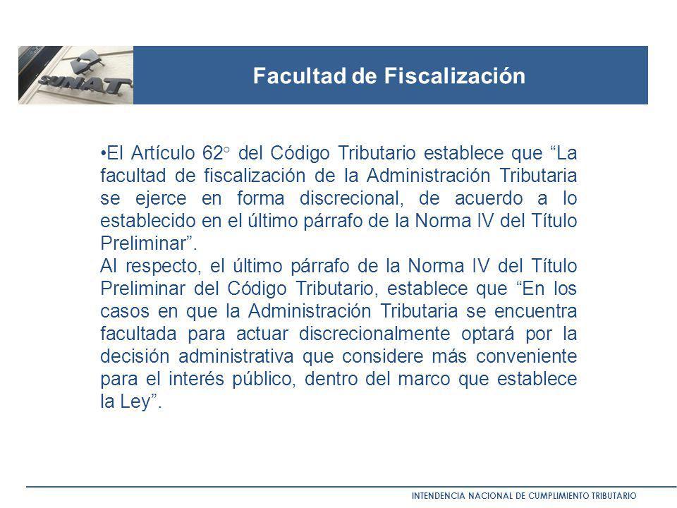 Facultad de Fiscalización INTENDENCIA NACIONAL DE CUMPLIMIENTO TRIBUTARIO El Artículo 62° del Código Tributario establece que La facultad de fiscaliza