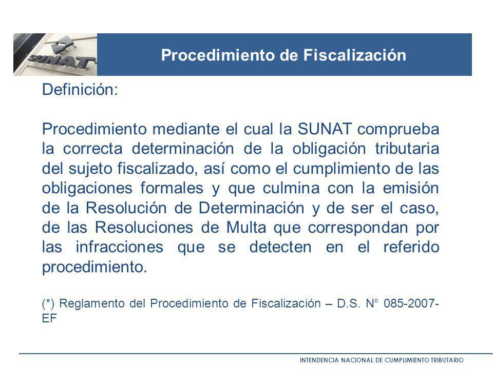 Procedimiento de Fiscalización INTENDENCIA NACIONAL DE CUMPLIMIENTO TRIBUTARIO Definición: Procedimiento mediante el cual la SUNAT comprueba la correc