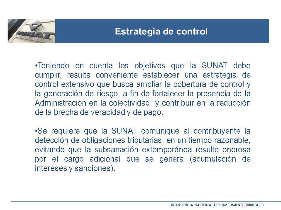Estrategia de control INTENDENCIA NACIONAL DE CUMPLIMIENTO TRIBUTARIO Teniendo en cuenta los objetivos que la SUNAT debe cumplir, resulta conveniente
