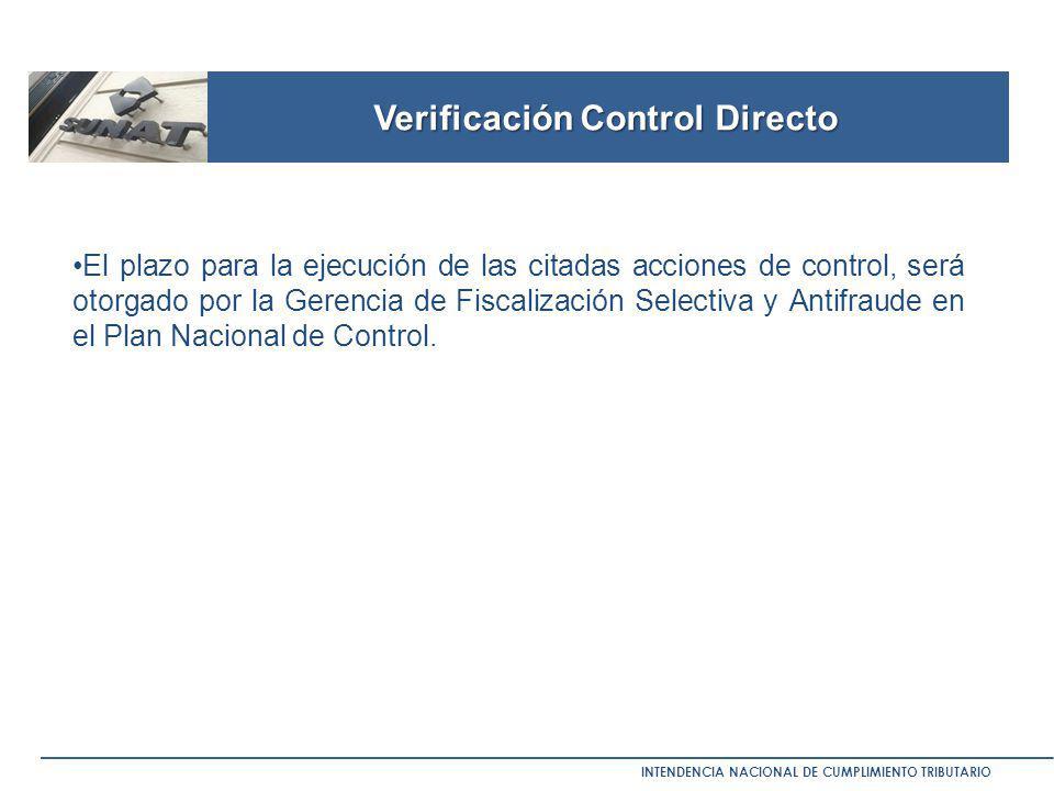 Verificación Control Directo INTENDENCIA NACIONAL DE CUMPLIMIENTO TRIBUTARIO El plazo para la ejecución de las citadas acciones de control, será otorg