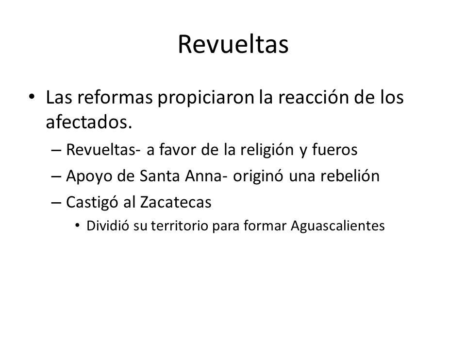 Revueltas Las reformas propiciaron la reacción de los afectados. – Revueltas- a favor de la religión y fueros – Apoyo de Santa Anna- originó una rebel