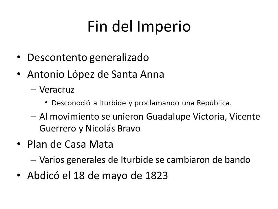 Fin del Imperio Descontento generalizado Antonio López de Santa Anna – Veracruz Desconoció a Iturbide y proclamando una República. – Al movimiento se