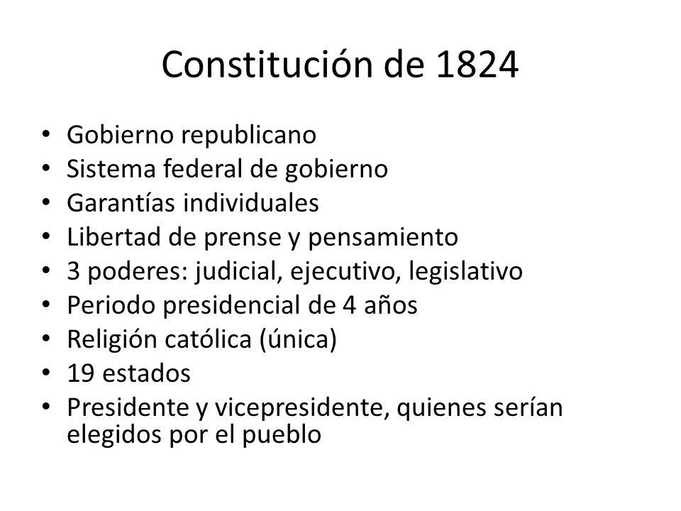 Constitución de 1824 Gobierno republicano Sistema federal de gobierno Garantías individuales Libertad de prense y pensamiento 3 poderes: judicial, eje