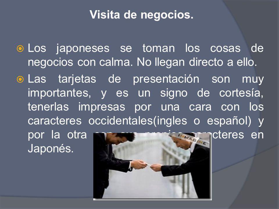 Visita de negocios. Los japoneses se toman los cosas de negocios con calma. No llegan directo a ello. Las tarjetas de presentación son muy importantes