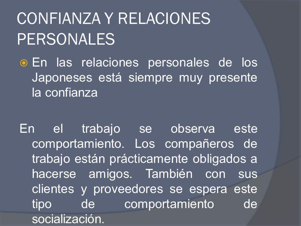 CONFIANZA Y RELACIONES PERSONALES En las relaciones personales de los Japoneses está siempre muy presente la confianza En el trabajo se observa este c