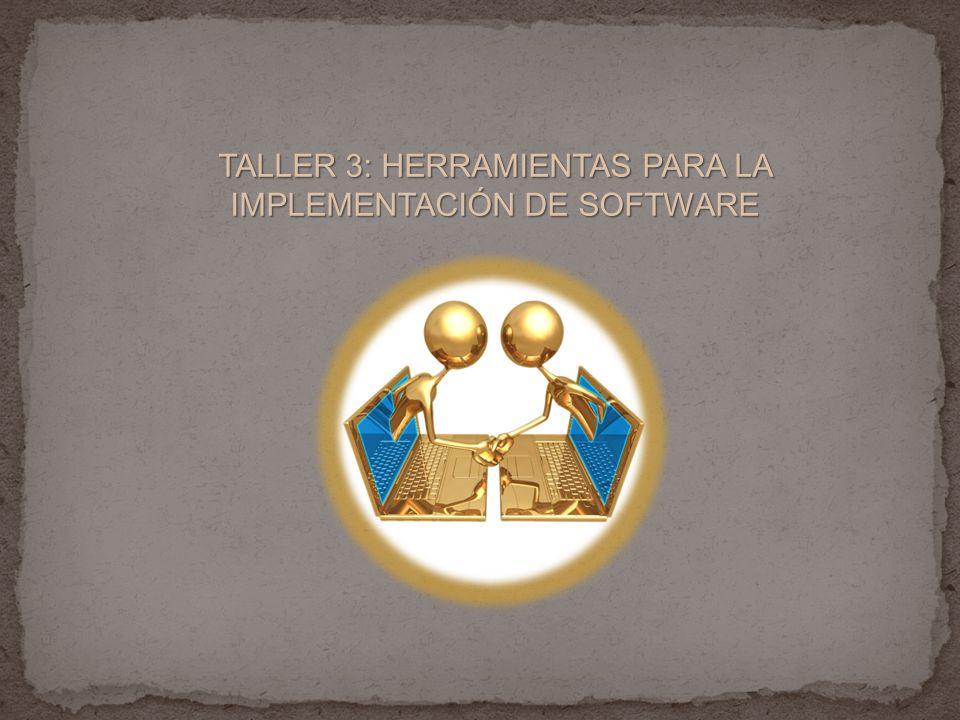 TALLER 3: HERRAMIENTAS PARA LA IMPLEMENTACIÓN DE SOFTWARE