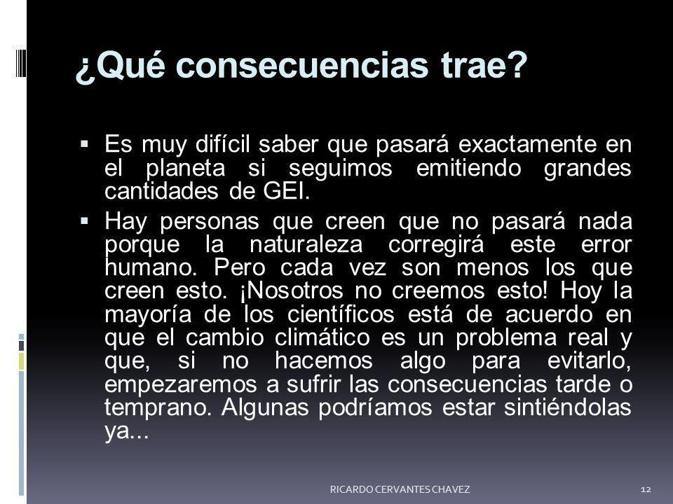 ¿Qué consecuencias trae? Es muy difícil saber que pasará exactamente en el planeta si seguimos emitiendo grandes cantidades de GEI. Hay personas que c