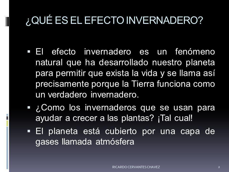 ¿QUÉ ES EL EFECTO INVERNADERO? El efecto invernadero es un fenómeno natural que ha desarrollado nuestro planeta para permitir que exista la vida y se