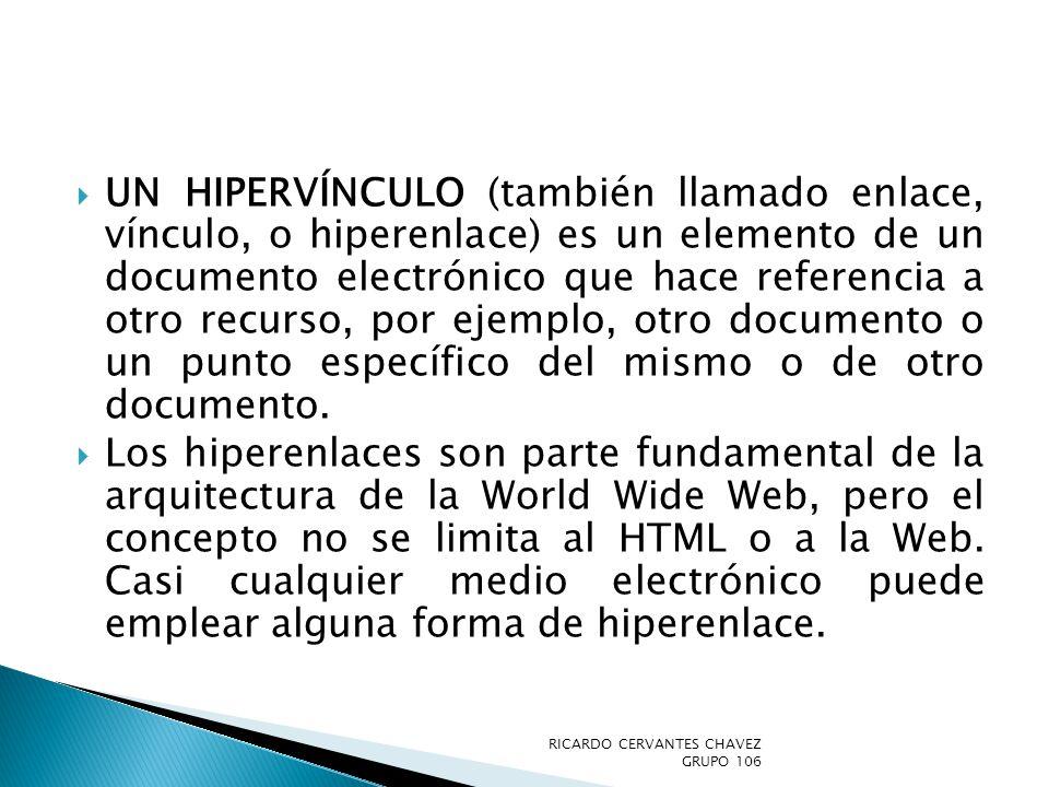 UN HIPERVÍNCULO (también llamado enlace, vínculo, o hiperenlace) es un elemento de un documento electrónico que hace referencia a otro recurso, por ej