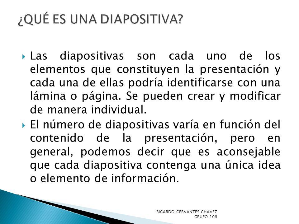 Las diapositivas son cada uno de los elementos que constituyen la presentación y cada una de ellas podría identificarse con una lámina o página. Se pu