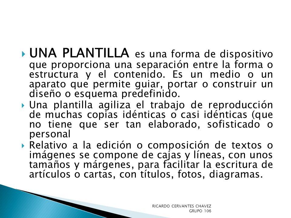 UNA PLANTILLA es una forma de dispositivo que proporciona una separación entre la forma o estructura y el contenido. Es un medio o un aparato que perm