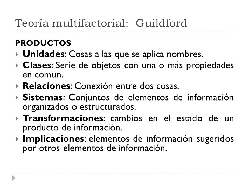 Teoría multifactorial: Guildford PRODUCTOS Unidades: Cosas a las que se aplica nombres. Clases: Serie de objetos con una o más propiedades en común. R
