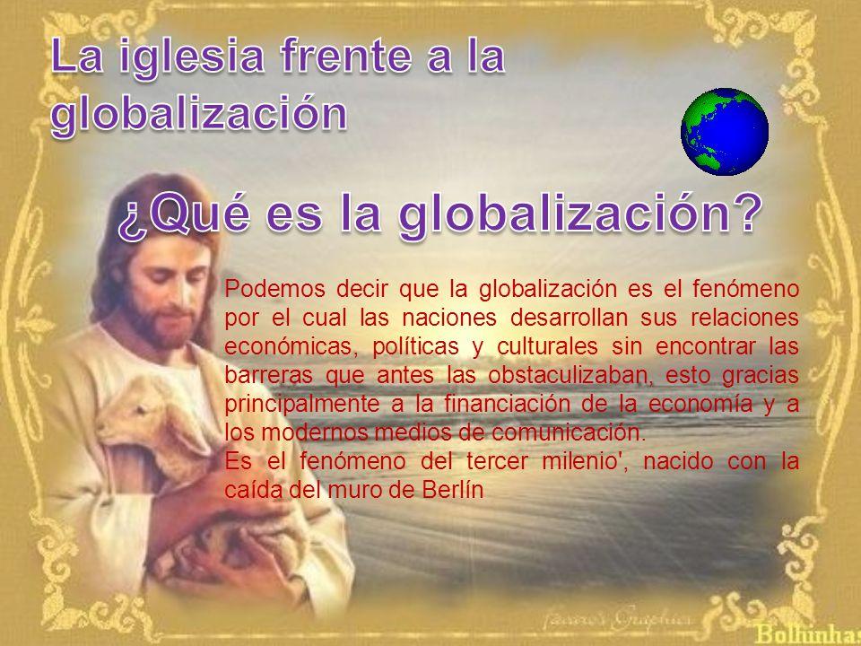 Podemos decir que la globalización es el fenómeno por el cual las naciones desarrollan sus relaciones económicas, políticas y culturales sin encontrar