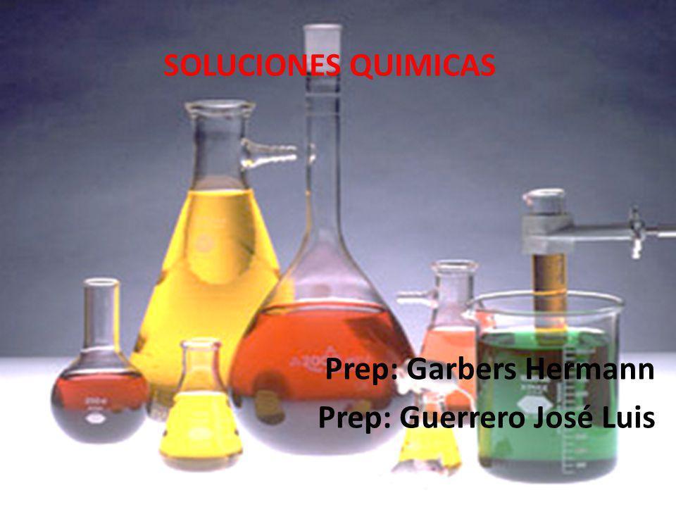 Prep: Garbers Hermann Prep: Guerrero José Luis SOLUCIONES QUIMICAS