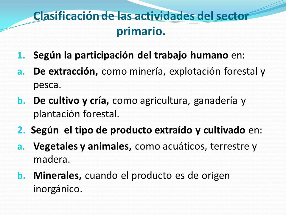 Clasificación de las actividades del sector primario. 1. Según la participación del trabajo humano en: a. De extracción, como minería, explotación for