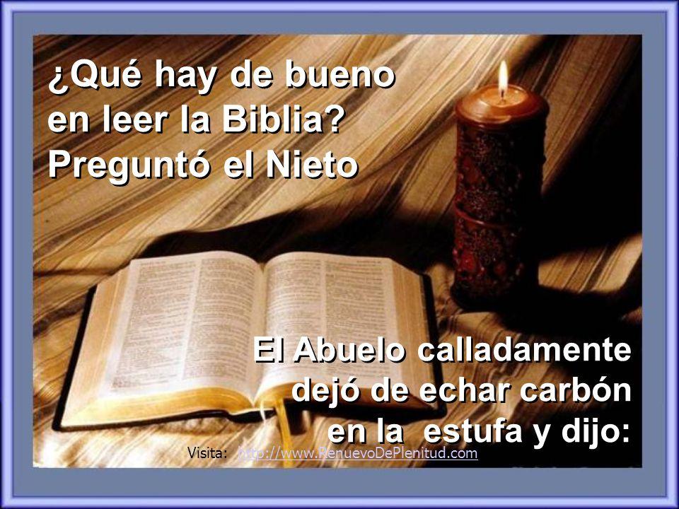 Un día el nieto preguntó, Abuelo, yo intento leer la Biblia, me gusta pero yo no la entiendo, y lo que logro entender se me olvida en cuanto cierro el libro.