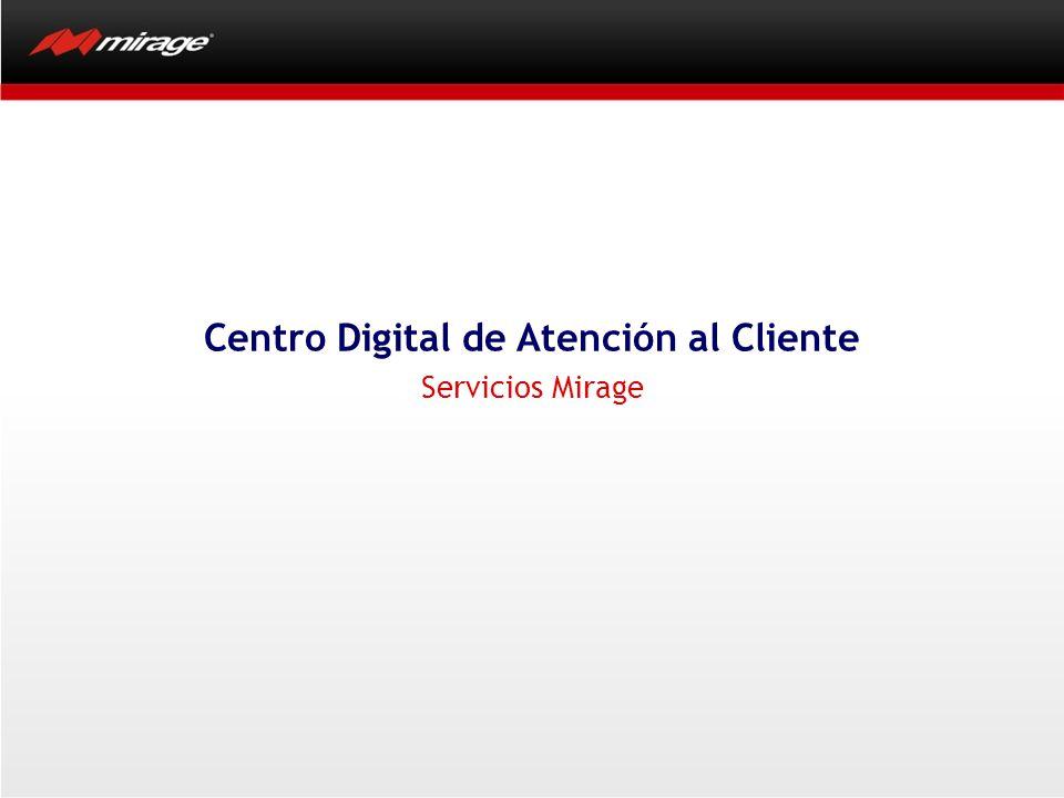 Centro Digital De Atención Al Cliente Para conocer mejor el portal, el Cliente Mirage, tiene la oportunidad de mantener actualizado en las siguientes cuestiones: Registros Información de su crédito.