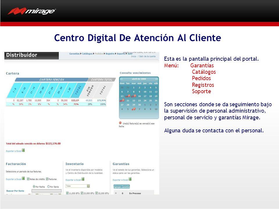 Centro Digital De Atención Al Cliente Esta es la pantalla principal del portal. Menú: Garantías Catálogos Pedidos Registros Soporte Son secciones dond
