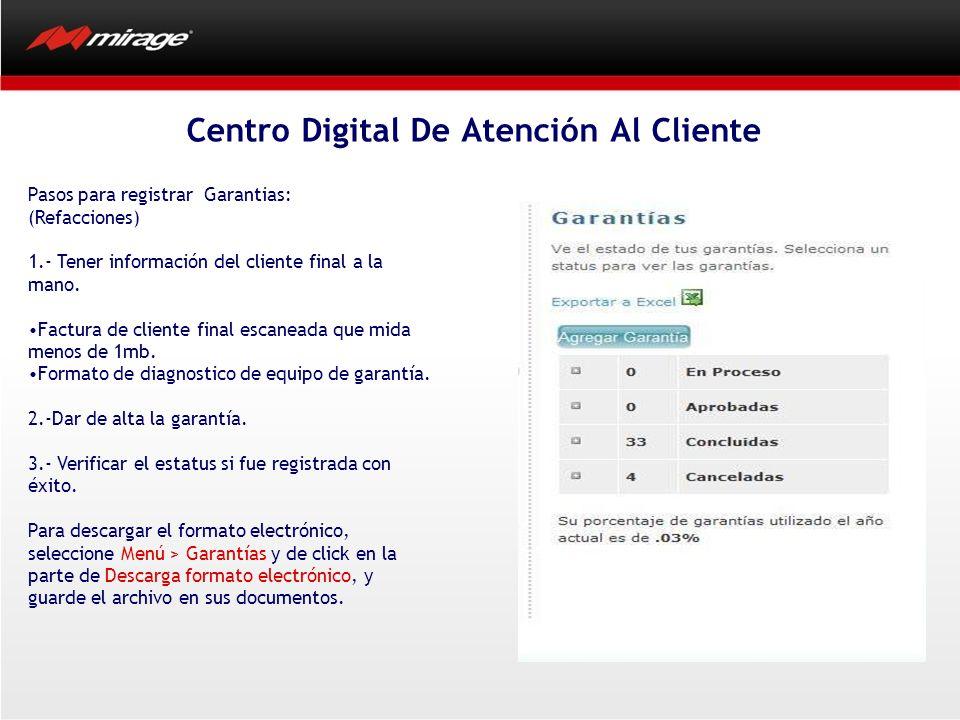 Pasos para registrar Garantias: (Refacciones) 1.- Tener información del cliente final a la mano. Factura de cliente final escaneada que mida menos de