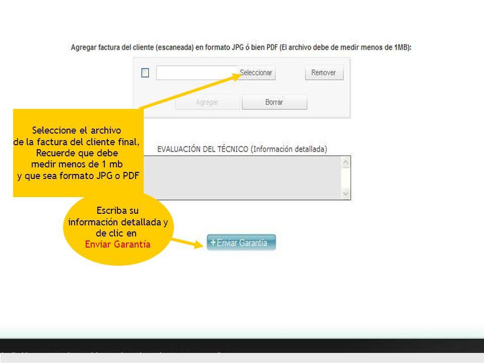 Centro Digital De Atención Al Cliente Seleccione el archivo de la factura del cliente final, Recuerde que debe medir menos de 1 mb y que sea formato JPG o PDF Escriba su información detallada y de clic en Enviar Garantía