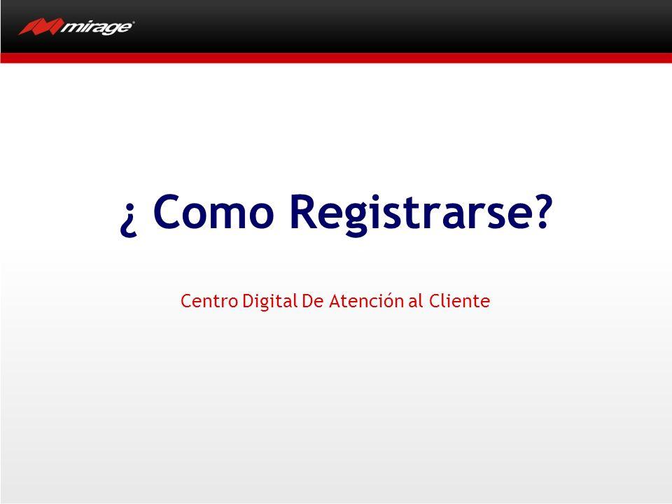 ¿ Como Registrarse? Centro Digital De Atención al Cliente