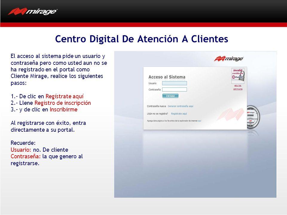 El acceso al sistema pide un usuario y contraseña pero como usted aun no se ha registrado en el portal como Cliente Mirage, realice los siguientes pas