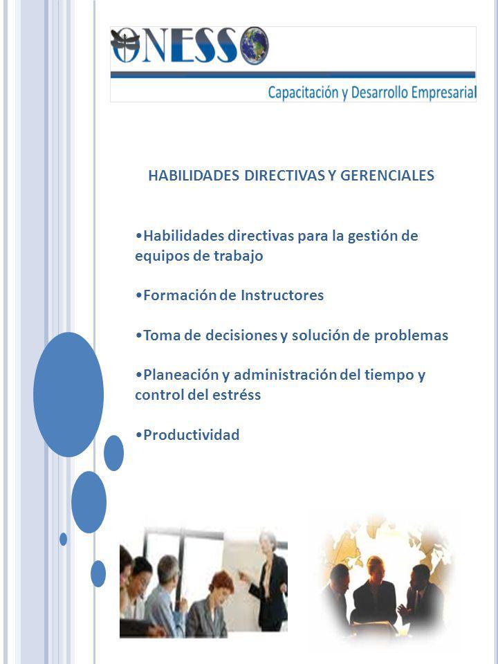 HABILIDADES DIRECTIVAS Y GERENCIALES Habilidades directivas para la gestión de equipos de trabajo Formación de Instructores Toma de decisiones y soluc