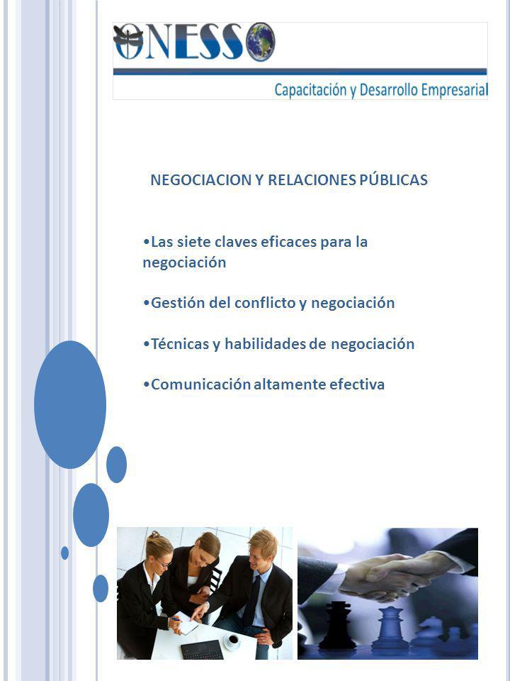 NEGOCIACION Y RELACIONES PÚBLICAS Las siete claves eficaces para la negociación Gestión del conflicto y negociación Técnicas y habilidades de negociac