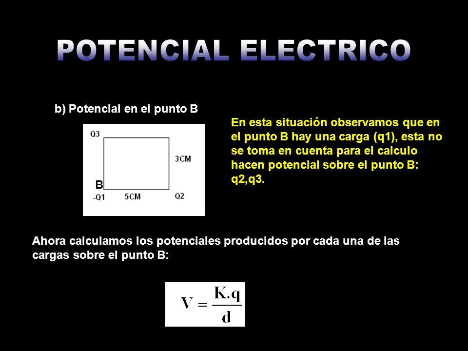 b) Potencial en el punto B B En esta situación observamos que en el punto B hay una carga (q1), esta no se toma en cuenta para el calculo hacen potenc