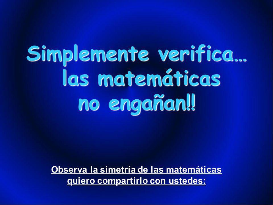 Simplemente verifica… las matemáticas las matemáticas no mienten!!